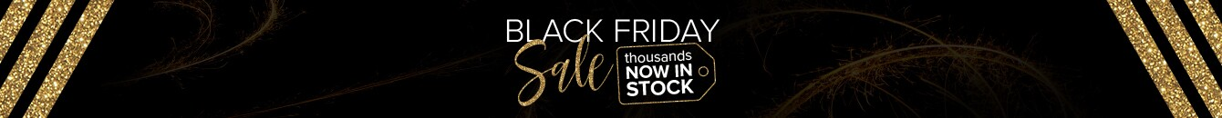Black Friday Sale - thousands of items Now in Stock