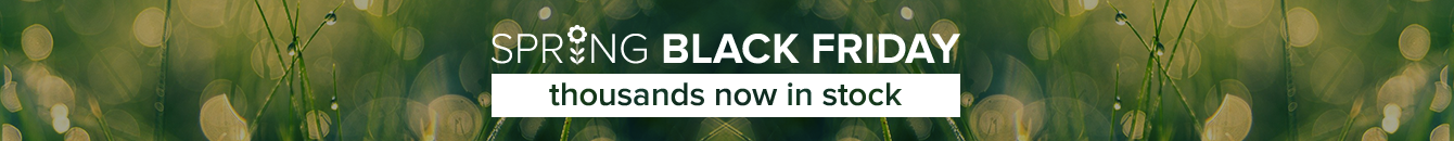 Spring Black Friday - thousands of items Now in Stock