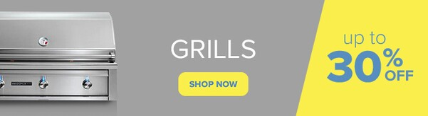 Grills up to 30% Off. Shop Now