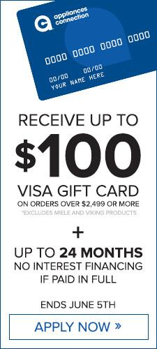 Receive Up to $100 VISA Gift Cart + No Interest Up to 24 Months - Apply Now