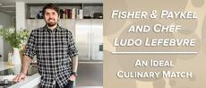 Fisher & Paykel and Chef Ludo Lefebvre: An Ideal Culinary Match