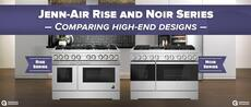 Jenn-Air Rise and Noir Series ? Comparing High-End Designs