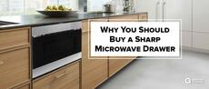 Why You Should Buy a Sharp Microwave Drawer