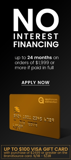 Receive Up to $100 VISA Gift Card + No Interest Financing Up to 24 Months if Paid in Full - Apply Now