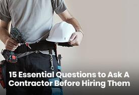 15 Essential Questions to Ask a Contractor Before Hiring Them