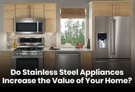 Do Stainless Steel Appliances Increase the Value of Your Home?