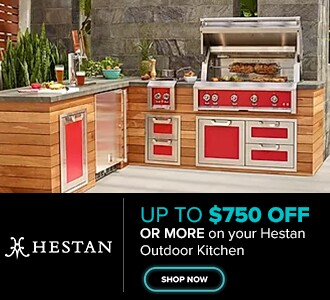 Hestan up to $750 Off or More on your Hestan Outdoor Kitchen