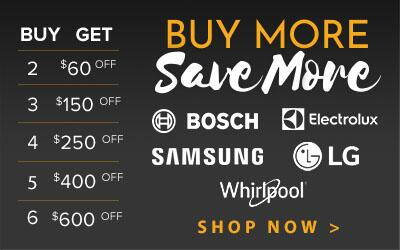 Buy More Save More on Bosch, Electrolux, Samsung, LG, and Whirlpool. Shop Now.