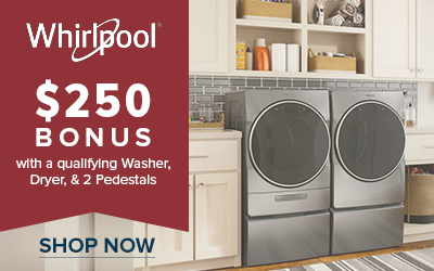 $250 Bonus with a qualifying Washer, Dryer and 2 Pedestals package from Whirlpool