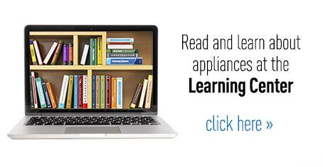 Read and Learn about appliances at the Learning Center - Click Here