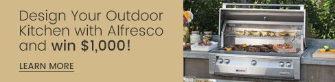 Alfresco Design Your Outdoor Kitchen and Win! Click here to learn more.