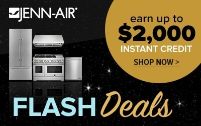 Jenn-Air Flash Deal - Earn up to $2000 Instant Credit