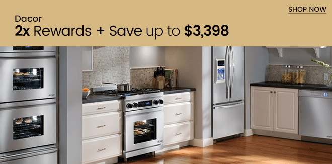 Dacor 2x Rewards + Save Up to $3,398