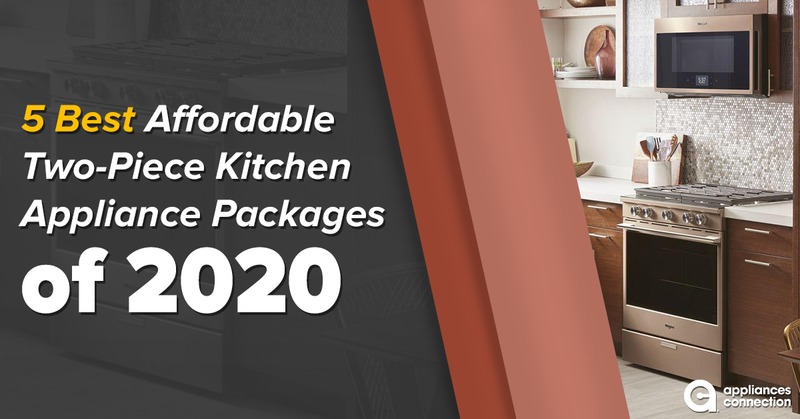 5 Best Affordable Two-Piece Kitchen Appliance Packages of 2020