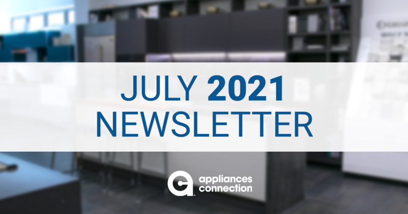 Appliances Connection Monthly Digest (JULY 2021)