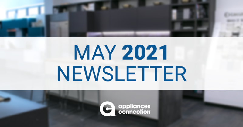 Appliances Connection Monthly Digest (May 2021)
