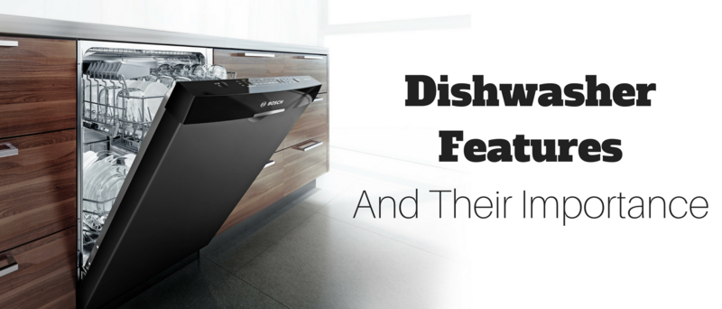 Dishwasher Features and Their Importance