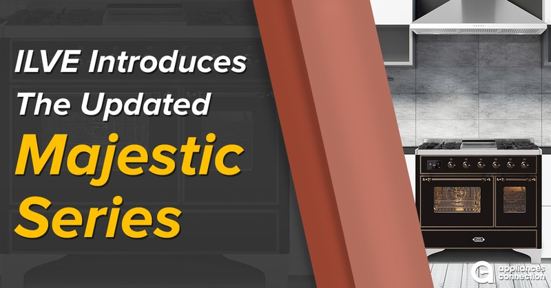 ILVE Introduces The Updated Majestic Series