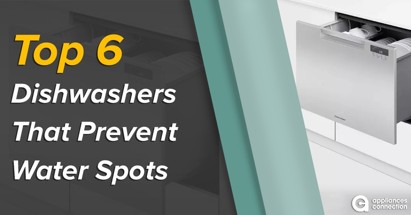 Top 6 Dishwashers That Prevent Water Spots