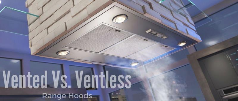 Vented Vs. Ventless Range Hoods