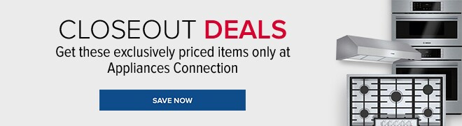 Closeout Deals - Get these exclusively priced items only at Appliances Connection
