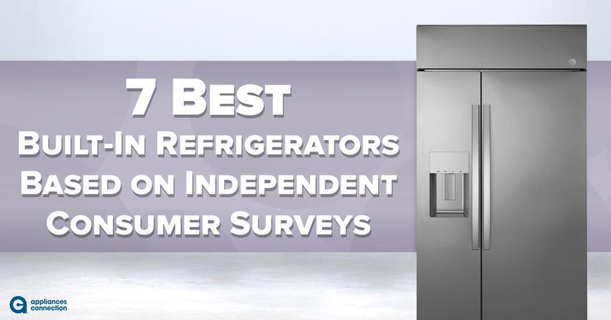 7 Best Built-In Refrigerators Based on Independent Consumer Surveys