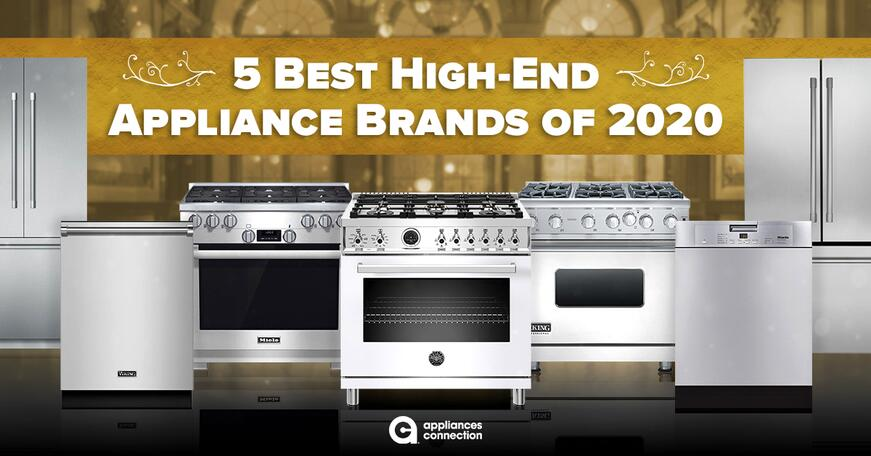 5 Best High End Appliance Brands Of 2020 Appliances Connection