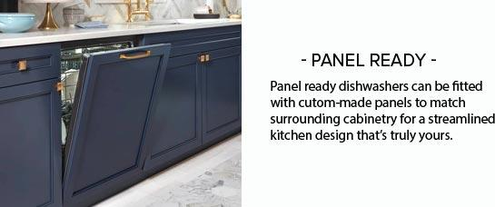 Your Guide to Dishwashers: Panel Ready - Panel ready dishwashers can be fitted with custom-made panels to match surrounding cabinetry for a streamlined kitchen design that?s truly yours.
