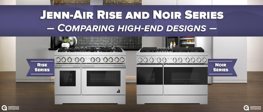 Jenn-Air Rise and Noir Series ? Comparing High-End Designs
