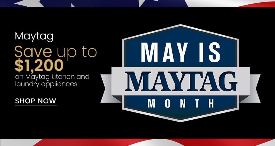 May Is Maytag Month - Save Up to $1,200 On Kitchen Package