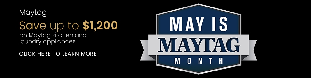 May Is Maytag Month! Save Up to $1,200 on Qualifying Maytag Appliances