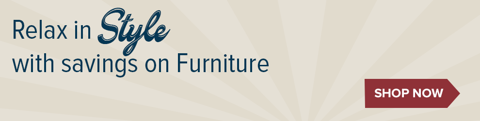 Relax in Style with savings on Furniture