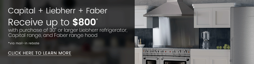 Capital, Liebherr, and Faber Appliance Package - Receive up to $800 via Mail-In Rebate